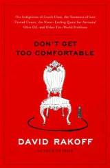 'Don't Get Too Comfortable: The Indignities of Coach Class, The Torments of Low Thread Count, The Never-Ending Quest for Artisanal Olive Oil, and Other First World Problems'