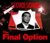 Steven Seagal is The Final Option