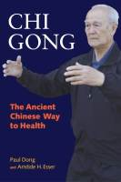 Chi Gong: The Ancient Chinese Way to Health by Paul Dong and Aristide Esser